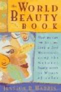 World Beauty Book: How We Can All Look and Feel Wonderful Using the Natural Beauty Secrets o...
