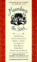 Nourishing the Soul: Discovering the Sacred in Everyday Life - a Common Boundry Reader - Ann...
