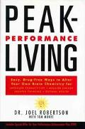 Peak-Performance Living: Easy, Drug-Free Ways to Alter Your Own Brain Chemistry and Achieve ...