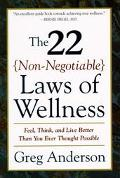 22 Non-Negotiable Laws of Wellness Feel, Think, and Live Better Than You Ever Thought Possible