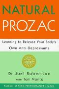 Natural Prozac Learning to Release Your Body's Own Anti-Depressants