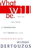 What Will Be How the New World of Information Will Change Our Lives