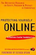 Protecting Yourself Online The Definitive Resource on Safety, Freedom, and Privacy in Cybers...
