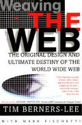 Weaving the Web The Original Design and Ultimate Destiny of the World Wide Web by Its Inventor