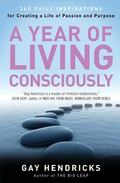 Year of Living Consciously 365 Daily Inspirations for Creating a Life of Passion and Purpose