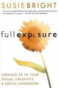 Full Exposure Opening Up to Sexual Creativity and Erotic Expression