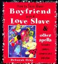 How to Turn Your Boyfriend into a Love Slave & Other Spells to Inspire Passion, Romance, and...