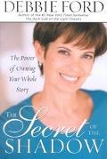 Secret of the Shadow The Power of Owning Your Whole Story