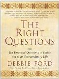 Right Questions Ten Essential Questions to Guide You to an Extraordinary Life