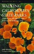 Walking California's State Parks: Recreational Trips to over 100 State Historic Parks, Prese...