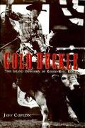 Gold Buckle: The Grand Obsession of Rodeo Bull Riders - Jeff Coplon - Hardcover - 1st ed