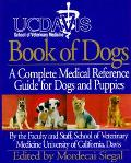 Book of Dogs The Complete Medical Reference Guide for Dogs and Puppies