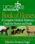 University of California, Davis Book of Horses A Complete Medical Reference Guide for Horses...