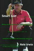 Smart Golf: Wisdom and Strategies from the Thinking Man's Golfer - Hale Irwin - Hardcover