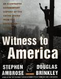 Witness to America An Illustrated Documentary History of the United States from the Revoluti...
