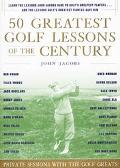 50 Greatest Golf Lessons of the Century Private Lessons With the Golf Greats