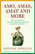Amo, Amas, Amat and More How to Use Latin to Your Own Advantage and to the Astonishment of O...