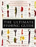 The Ultimate Fishing Guide: For Freshwater, and Saltwater Baitfishing and Flyfishing