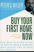 Buy Your First Home Now: A Practical Guide to Better Deals, Cheaper Mortgages, and Bigger Ta...