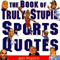 The Book of Truly Stupid Sports Quotes