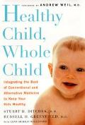Healthy Child, Whole Child: Integrating the Best of Conventional and Alternative Medicine to...