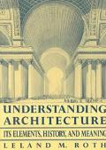 Understanding Architecture Its Elements, History, and Meaning