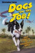Dogs on the Job! True Stories of Phenomenal Dogs