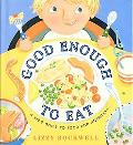 Good Enough to Eat: A Kid's Guide to Food and Nutrition - Lizzy Rockwell - Paperback