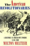 American Revolutionaries A History in Their Own Words 1750-1800