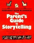 Parent's Guide to Storytelling: How to Make up New Stories and Retell Old Favorites - Margar...