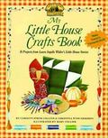 My Little House Crafts Book 18 Projects from Laura Ingalls Wilder's Little House Stories