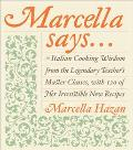 Marcella Says Italian Cooking Wisdom from the Legendary Teacher's Master Classes With 120 of...