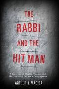 Rabbi and the Hit Man A True Tale of Murder, Passion, and the Shattered Faith of a Congregation
