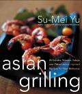 Asian Grilling 85 Satay, Kebabs, Skererd and Other Asian-Inspired Recipes for Your Barbecue