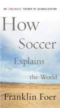How Soccer Explains the World An Unlikely Theory of Globalization
