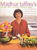Madhur Jaffrey's Step-By-Step Cooking Over 150 Dishes from India and the Far East Including ...