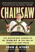 Chainsaw The Notorious Career of Al Dunlap in the Area of Profit-At-Any-Price