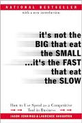It's Not the Big That Eat the Small...It's the Fast That Eat the Slow How to Use Speed As a ...