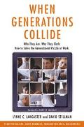 When Generations Collide Who They Are, Why They Clash, How to Solve the Generational Puzzle ...