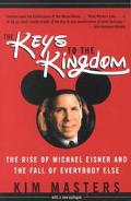Keys to the Kingdom The Rise of Michael Eisner and the Fall of Everybody Else