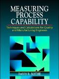 Measuring Process Capability: Techniques and Calculations for Quality and Manufacturing Engi...