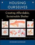 Housing Ourselves Creating Affordable, Sustainable Shelter