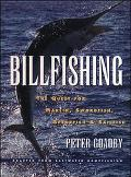 Billfishing The Quest for Marlin, Swordfish, Spearfish & Sailfish