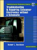 Troubleshooting and Repairing Consumer Electronics Without a Schematic - Homer L. Davidson -...