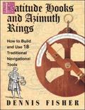 Latitude Hooks and Azimuth Rings How to Build and Use 18 Traditional Navigational Tools