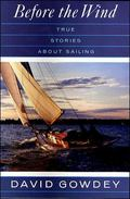 Before the Wind True Stories About Sailing