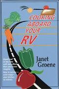Cooking Aboard Your Rv Good Food in Less Time - More Then 300 Recipes and Tips