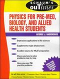 Schaum's Outline of Theory and Problems of Physics for Pre-Med, Biology, and Allied Health S...