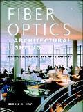 Fiber Optics in Architectural Lighting Methods, Design, and Applications