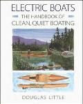 Electric Boats: The Handbook of Clean,Quiet Boating - Douglas Little - Paperback